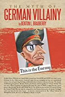 The Myth of German Villainy (English Edition)