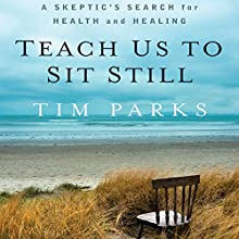 Teach Us to Sit Still: A Skeptic's Search for Health and Healing Audiobook by Tim Parks Narrated by Bronson Pinchot