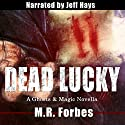 Dead Lucky: Ghosts & Magic, Book 1.5 (       UNABRIDGED) by M.R. Forbes Narrated by Jeff Hays