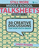 img - for Still More Middle School Talksheets: 50 Creative Discussions for Your Youth Group book / textbook / text book