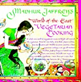 Madhur Jaffrey's World-Of-The-East Vegetarian Cookbook (0394748670) by Madhur Jaffrey