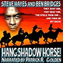 Hang Shadow Horse!: Three Guns West, Book 3 Audiobook by Steve Hayes, Ben Bridges Narrated by Patrick R. Golden