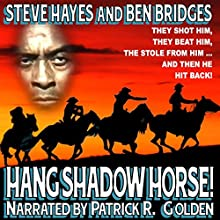 Hang Shadow Horse!: Three Guns West, Book 3 (       UNABRIDGED) by Steve Hayes, Ben Bridges Narrated by Patrick R. Golden