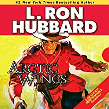 Arctic Wings: A Story of Crime and Justice on the Northern Frontier (       UNABRIDGED) by L. Ron Hubbard Narrated by R. F. Daley, Christina Huntington, Phil Proctor, Jim Meskimen