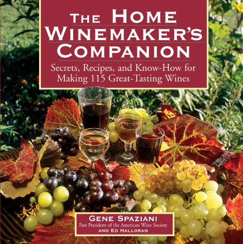 The Home Winemaker&#39;s Companion: Secrets, Recipes, and Know-How for Making 115 Great-Tasting Wines