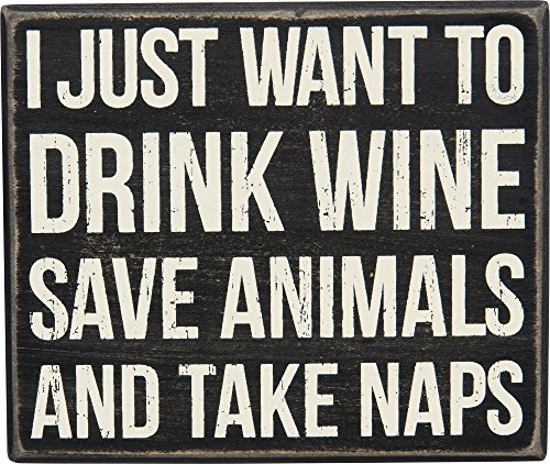 I Just Want To Drink Wine Save Animals And Take Naps - Wood Box Sign - Black & White for wall hanging, table or desk 6-1/2-in