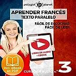 Aprender Francés - Texto Paralelo Curso en Audio, No. 3 - Fácil de Leer - Fácil de Escuchar [Learn French - Parallel Text Audio Course, No. 3]    Polyglot Planet