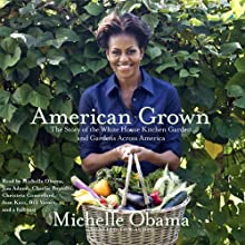 American Grown: The Story of the White House Kitchen Garden and Gardens Across America | Livre audio Auteur(s) : Michelle Obama Narrateur(s) : Michelle Obama, Jim Adams, Charlie Brandts, Christeta Comerford, Sam Kass, Bill Yossesand