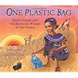 One Plastic Bag: Isatou Ceesay and the Recycling Women of the Gambia (Millbrook Picture Books)