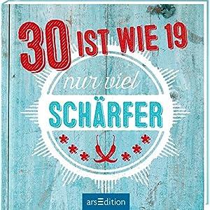 30 ist wie 19 -- nur viel schärfer!