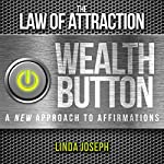 The Law of Attraction Wealth Button: A New Approach to Affirmations | Linda Joseph