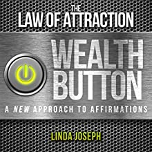 The Law of Attraction Wealth Button: A New Approach to Affirmations (       UNABRIDGED) by Linda Joseph Narrated by Annette Martin