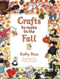 Crafts To Make In The Fall (Crafts for All Seasons)