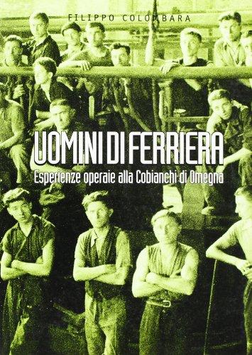 Uomini di ferriera Esperienze operaie alla Cobianchi di Omegna Lagodorta Italian Edition