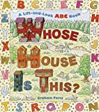 Whose House is This?: A Lift-And-look ABC Book (Great Big Board Book) (067989201X) by Percy, Graham