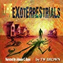 The Exoterrestrials (       UNABRIDGED) by TW Brown Narrated by Johnnie C. Hayes