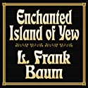 Enchanted Island of Yew (       UNABRIDGED) by L. Frank Baum Narrated by Patrick Lawlor