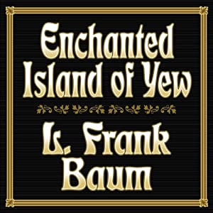 Enchanted Island of Yew | [L. Frank Baum]