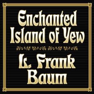 Enchanted Island of Yew | [L. Frank Baum]