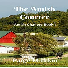 The Amish Courter: Amish Chances, Book 1 Audiobook by Paige Millikin Narrated by Jamie Hershberger