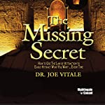 The Missing Secret: How to Use the Law of Attraction to Easily Attract Whatever You Want... Every Time | Joe Vitale