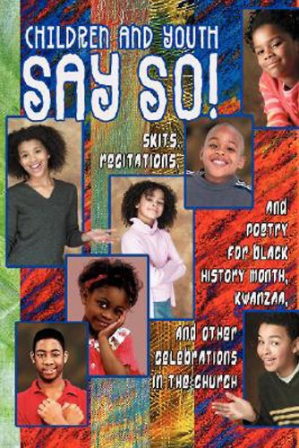 Children and Youth Say So!: Skits, Recitation & Drill Team Poetry for Black History Month, Kwanzaa Other Celebrations in Church