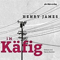 Im Käfig Hörbuch von Henry James Gesprochen von: Hanns Zischler