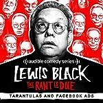 Ep. 55: Tarantulas and Facebook Ads | Lewis Black
