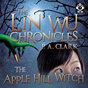 The Lin Wu Chronicles: The Apple Hill Witch | [P. A. Clark]
