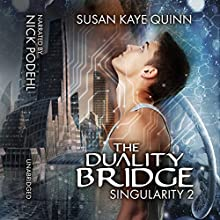 The Duality Bridge: Singularity, Book 2 Audiobook by Susan Kaye Quinn Narrated by Nick Podehl