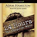 24 Hours That Changed the World Audiobook by Adam Hamilton Narrated by Lloyd James