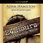24 Hours That Changed the World | Adam Hamilton