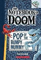 The Notebook of Doom #6: Pop of the Bumpy Mummy