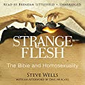 Strange Flesh: The Bible and Homosexuality Audiobook by Steve Wells Narrated by Brendan Littlefield
