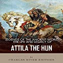 Legends of the Ancient World: The Life and Legacy of Attila the Hun Audiobook by  Charles River Editors Narrated by Michael Gilboe