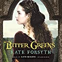 Bitter Greens (       UNABRIDGED) by Kate Forsyth Narrated by Kate Reading