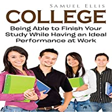 College: Being Able to Finish Your Study While Having an Ideal Performance at Work (       UNABRIDGED) by Samuel Ellis Narrated by Nick Gilbert