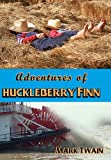 Adventures of Huckleberry Finn: The Original with Illustrations Beautifully Integrated (Timeless Classic Books)