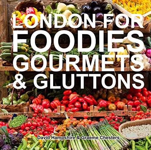 London for Foodies, Gourmets & Gluttons by David Hampshire, Graeme Chesters