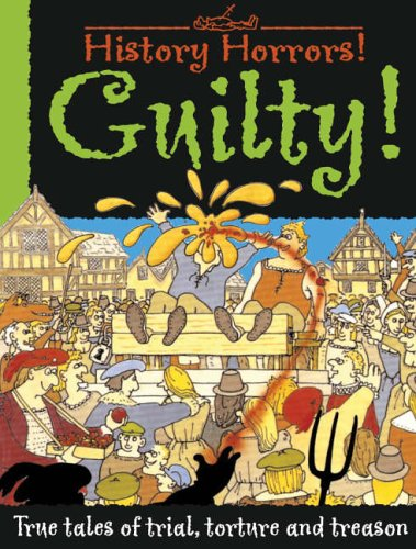 Guilty!: True Tales of Trials, Torture and Treason History ...