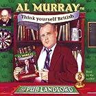 Al Murray the Pub Landlord Says Think Yourself British Hörbuch von Al Murray Gesprochen von: Al Murray