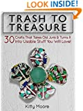 Trash To Treasure: 30 Crafts That Takes Old Junk & Turns It Into Usable Stuff You Will Love!