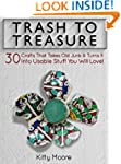 Trash To Treasure: 30 Crafts That Tak...