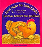 Good Night My Little Chicks/Buenas Noches Mis Pollitos: In Spanish and English = Buenas Noches Mis Pollitos : En Espanol E Ingles
