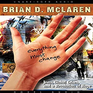 Everything Must Change: Jesus, Global Crises, and a Revolution of Hope | [Brian McLaren]