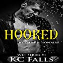 Hooked: By the Broken Billionaire: WET, Book 1 (       UNABRIDGED) by K.C. Falls Narrated by Wen Ross, Kai Kennicott
