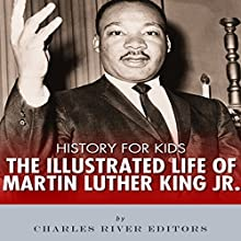 History for Kids: The Illustrated Life of Martin Luther King Jr. Audiobook by  Charles River Editors Narrated by Tracey Norman