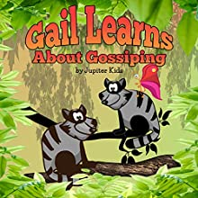 Gail Learns About Gossipping (       UNABRIDGED) by Jupiter Kids Narrated by Christy Williamson