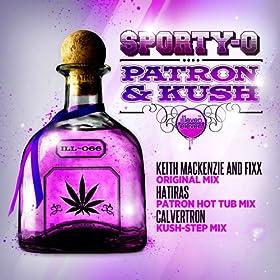 Amazon.com: Patron & Kush (Keith MacKenzie & DJ Fixx Original Mix