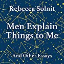 Men Explains Things to Me Audiobook by Rebecca Solnit Narrated by Lucy Christian Bell